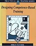 Designing Competence-Based Training, Fletcher, Shirley, 0749404302