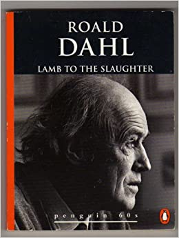 Lamb to the Slaughter and Other Stories (Penguin 60s): Roald Dahl ...