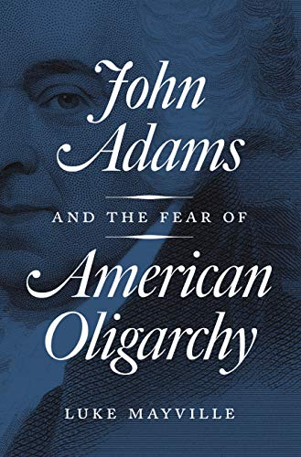 Image of John Adams and the Fear of American Oligarchy