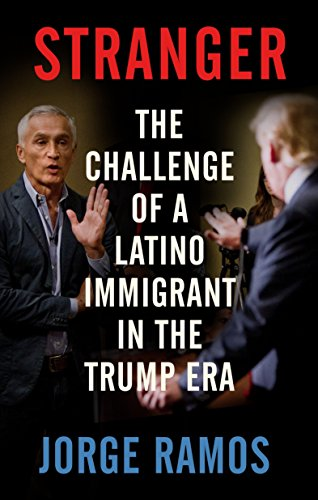 Stranger: The Challenge of a Latino Immigrant in the Trump Era