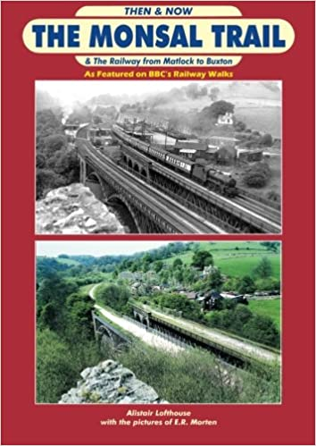 Then & Now The Monsal Trail: & The Railway from Matlock to Buxton
