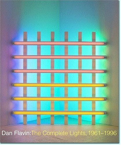 Dan Flavin: The Complete Lights, 1961–1996 (Tiffany Bell)