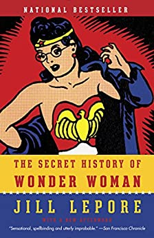 The Secret History of Wonder Woman by [Lepore, Jill]