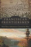 Franciscan Frontiersmen: How Three Adventurers