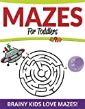 Mazes For Toddlers: Brainy Kids Love Mazes!