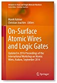 On-Surface Atomic Wires and Logic Gates: Updated in 2016 Proceedings of the International Workshop on Atomic Wires, Krakow, September 2014 (Advances in Atom and Single Molecule Machines)