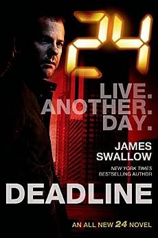 24: Deadline: A 24 Novel (24 Series) by [Swallow, James]