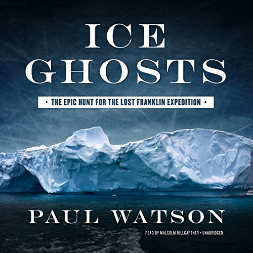Ice Ghosts: The Epic Hunt for the Lost Franklin Expedition, Library Edition by Blackstone Pub