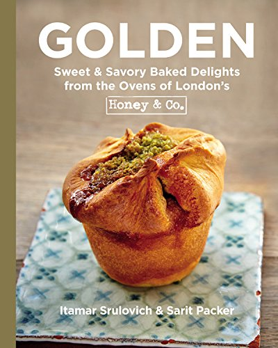 Golden: Sweet & Savory Baked Delights from the Ovens of London's Honey & Co. by Itamar Srulovich, Sarit Packer