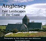 Anglesey : Past Landscapes of the Coast, Lynch, Frances and Sharp, Mick, 1905119291