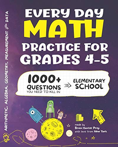 Every Day Math Practice: 1000+ Questions You Need to Kill in Elementary School   Math Workbook   Elementary School Study Practice Notebook   Grades 4-5 by Brain Hunter Prep
