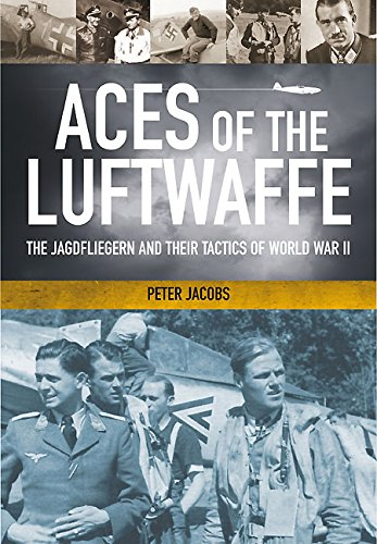 Luftwaffe Ace Pilot - Aces of the Luftwaffe: The Jagdflieger in the Second World War