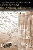 Lawrence and the Arabian Adventure (Gorgias Historic Travels in the Cradle of Civilization)