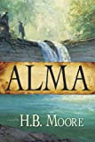 Alma : A Novel, Moore, H. B., 1598118641