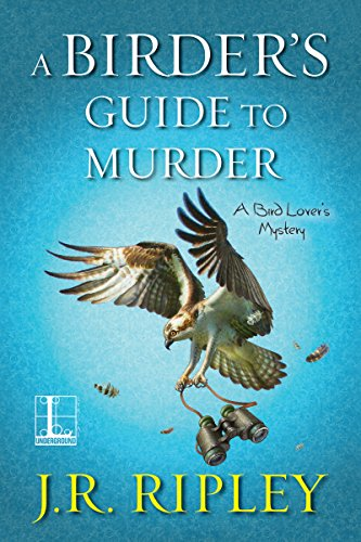 A Birder's Guide to Murder (A Bird Lover's Mystery Book 8) by [Ripley, J.R.]
