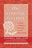 The Courage to Trust: A Guide to Building Deep and Lasting Relationships