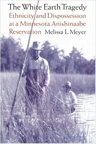 The White Earth Tragedy: Ethnicity and Dispossession at a Minnesota Anishinaabe Reservation, 1889–1920