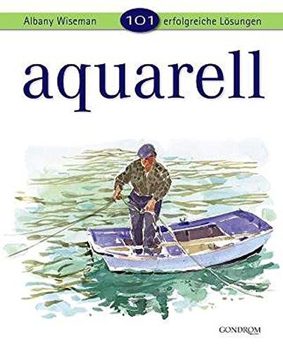 101 erfolgreiche Lösungen - Aquarell Gebundenes Buch – 1. Juni 2008 Albany Wiseman gondolino 3811231804 Malen / Zeichnen