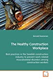 The Healthy Construction Workplace: Best practices in the Swedish construction industry to prevent work-related musculosketal disorders among construction workers