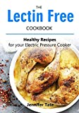 The Lectin Free Cookbook: Healthy Recipes for Your Electric Pressure Cooker