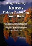 Osage County Kansas Fishing & Floating Guide Book: Complete fishing and floating information for Osage County Kansas (Kansas Fishing & Floating Guide Books)