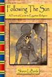 Following the Sun : A Practical Guide to Egyptian Religion, Sharon LaBorde, 0557484189