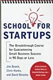 School for Startups: The Breakthrough Course for Guaranteeing Small Business Success in 90 Days or Less (Business Skills and Development)