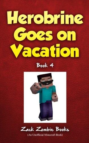 cation: Herobrine's Wacky Adventures Book 4 (Vacation Book)