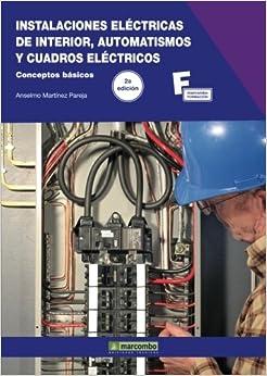 Instalaciones Eléctricas De Interior, Automatismos Y Cuadros Eléctricos.2ª Edición por Anselmo Martínez Pareja