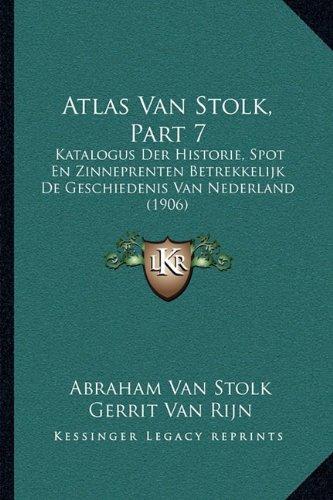 Download Atlas Van Stolk, Part 7: Katalogus Der Historie, Spot En Zinneprenten Betrekkelijk De Geschiedenis Van Nederland (1906) (Dutch Edition) PDF