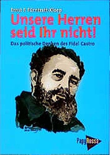 Unsere Herren seid Ihr nicht!: Das politische Denken des Fidel Castro