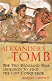 Front cover for the book Alexander's Tomb: The Two-Thousand Year Obsession to Find the Lost Conquerer by Nicholas J. Saunders