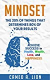 img - for Mindset: The 20% of Things That Determine 80% of Your Results Achieve Success in Health, Wealth, Love, and Happiness (Mindset, Success, Psychology, Wealth, Health, Happiness, Love) book / textbook / text book