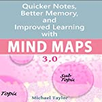 Mind Maps: Quicker Notes, Better Memory, and Improved Learning 3.0 | Michael Taylor