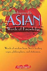 Indispensable Asian Words of Knowledge: Words of Wisdom from Asia's leading sages, philosophers, and statesmen (Asian Words of Wisdom) Paperback