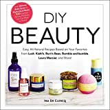 DIY Beauty: Easy, All-Natural Recipes Based on Your Favorites from Lush, Kiehl's, Burt's Bees, Bumble and bumble, Laura Mercier, and