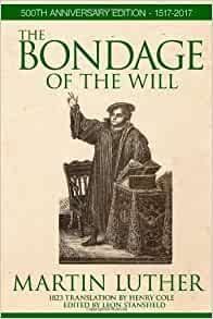 the bondage of the will martin luther