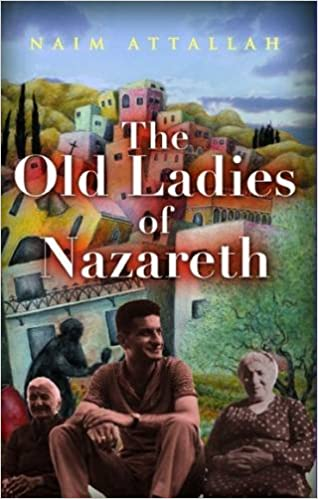 The Old Ladies of Nazareth: Amazon.co.uk: Naim Attallah ...
