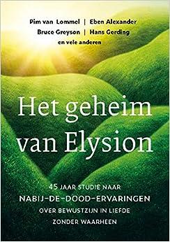 Het geheim van Elysion: 45 jaar studie naar nabij-de-dood-ervaringen : over bewustzijn in liefde zonder waarheen