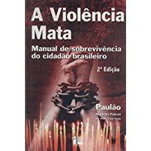 A Violência Mata : Manual De Sobrevivência Do Cidadão Brasileiro. -- ( Polícia Em Ação )