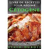 Livre de recettes pour régime Cétogène: DES RECETTES RECOMPENSEES à faible teneur en glucides pour être en forme et perdre du poids avec le régime cétogène (French Edition)
