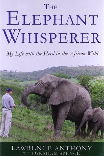 The Elephant Whisperer: My Life with the Herd in the African Wild by Lawrence Anthony (2009-11-10)