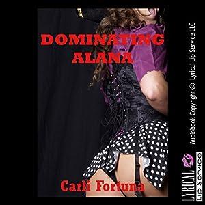 Dominating Alana: A BDSM Erotica Story Audiobook