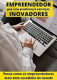 EMPREENDEDOR que cria produtos e serviços INOVADORES: Aprenda a pensar como as pessoas mais bem sucedidas do m