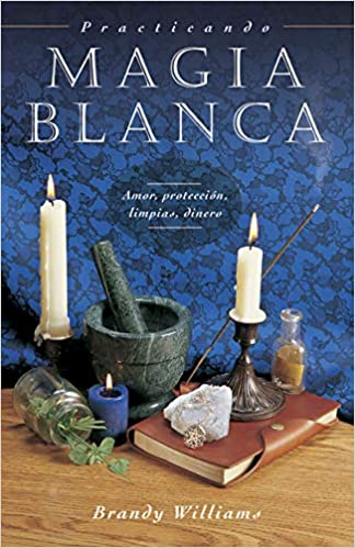 Practicando Magia Blanca Amor Protección Limpias Dinero Spanish For Beginners Series 8 Spanish Edition 9780738708614 Williams Brandy Books