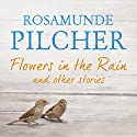 Flowers in the Rain Audiobook by Rosamunde Pilcher Narrated by To Be Announced