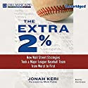 The Extra 2%: How Wall Street Strategies Took a Major League Baseball Team from Worst to First Audiobook by Jonah Keri Narrated by Lloyd James