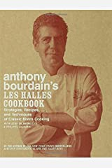 Anthony Bourdain's Les Halles Cookbook: Strategies, Recipes, and Techniques of Classic Bistro Cooking Hardcover