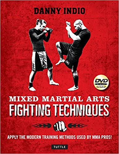 Mixed Martial Arts Fighting Techniques Apply The Modern Training Methods Used By Mma Pros Dvd Included Indio Danny 9780804848060 Amazon Com Books