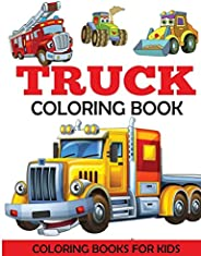 Truck Coloring Book: Kids Coloring Book with Monster Trucks, Fire Trucks, Dump Trucks, Garbage Trucks, and Mor